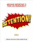 SDM1 - MESSAGE IMPORTANT À TOUS LES RONGEURS!!!