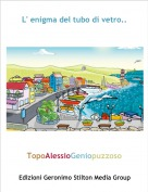 TopoAlessioGeniopuzzoso - L' enigma del tubo di vetro..