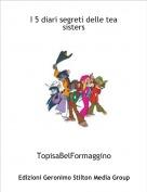 """TopisaBelFormaggino - La storia delle Tea sister""""i 3 metodi"""""""