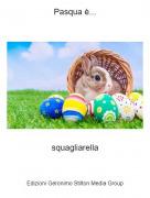 squagliarella - Pasqua è...