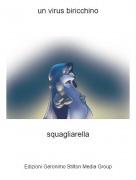 squagliarella - un virus biricchino