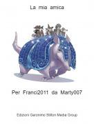 Per Franci2011 da Marty007 - La mia amica