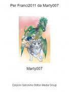 Marty007 - Per Franci2011 da Marty007