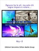Kry <3 - Ognuno ha le ali, ma solo chi sogna impara a volare...