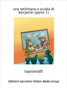 toposimo05 - una settimana a scuola di benjamin (parte 1)