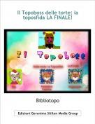 Bibliotopo - Il Topoboss delle torte: la toposfida LA FINALE!