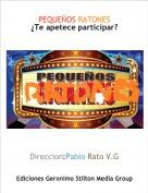 Direccion:Pablo Rato V.G - PEQUEÑOS RATONES¿Te apetece participar?