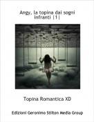Topina Romantica XD - Angy, la topina dai sogni infranti |1|