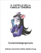 Scoiattolodelgorgonzola - IL CASTELLO DELLA FAMIGLIA TENEBRAX