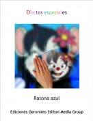 Ratona azul - Efectos especiales