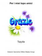 Topylla - Per i miei topo amici