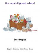 Gretatopica - Una serie di grandi scherzi