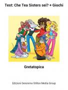 Gretatopica - Test: Che Tea Sisters sei? + Giochi