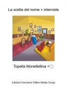 Topella Monellellina ✍🗒 - La scelta del nome + interviste