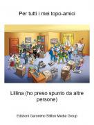 Lillina (ho preso spunto da altre persone) - Per tutti i mei topo-amici