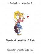 Topella Monellellina <3 Patty - diario di un detective 2
