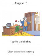 Topella Monellellina - Sbrigatevi !!