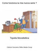 Topella Monellellina - Come funziona la mia nuova serie ?