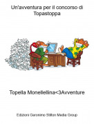 Topella Monellellina<3Avventure - Un'avventura per il concorso di Topastoppa