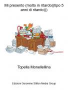 Topella Monellellina - Mi presento (molto in ritardo((tipo 5 anni di ritardo)))