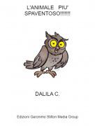 DALILA C. - L'ANIMALE PIU' SPAVENTOSO!!!!!!!