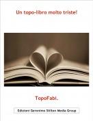 TopoFabi. - Un topo-libro molto triste!