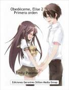 Emily Passion              . - Obedéceme, Elise 2             .Primera orden               .