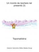 Topomatildina - Un ricordo da riportare nel presente (3)
