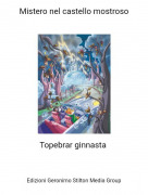 Topebrar ginnasta - Mistero nel castello mostroso