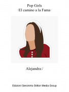 Alejandra:/ - Pop Girls·El camino a la Fama·