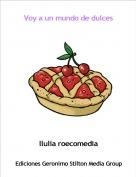 llulia roecomedia - Voy a un mundo de dulces