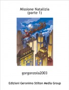 gorgonzola2003 - Missione Natalizia(parte 1)