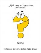 Ratifuli - ¿¿Qué pasa en la casa de enfrente??