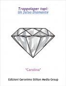 *Carolina* - Trappolaper topi: Un falso Diamante
