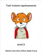 Ariel13 - Tutti insieme topolosamente