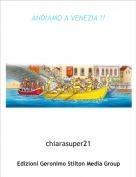 chiarasuper21 - ANDIAMO A VENEZIA !!
