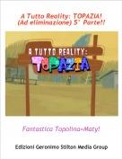 Fantastica Topolina=Maty! - A Tutto Reality: TOPAZIA! (Ad eliminazione) 5° Parte!!