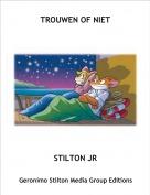 STILTON JR - TROUWEN OF NIET