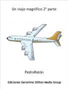 PedroRatón - Un viaje magnífico 2ª parte