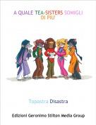 Topastra Disastra - A QUALE TEA-SISTERS SOMIGLI DI PIU'