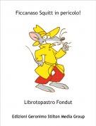 Librotopastro Fondut - Ficcanaso Squitt in pericolo!