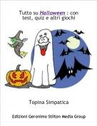Topina Simpatica - Tutto su Halloween : con test, quiz e altri giochi