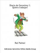 Rat Palmer - Diario de Geronimo 1:Quiero trabajar!