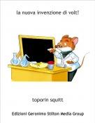 toporin squitt - la nuova invenzione di volt!