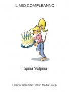 Topina Volpina - IL MIO COMPLEANNO