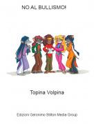 Topina Volpina - NO AL BULLISMO!