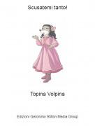 Topina Volpina - Scusatemi tanto!