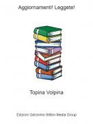 Topina Volpina - Aggiornamenti! Leggete!