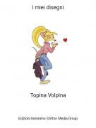 Topina Volpina - I miei disegni