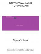 Topina Volpina - INTERVISTA ALLA MIA TOPOAMICA!!!!